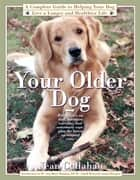 Your Older Dog ebook by Jean Callahan,Ann Marie Manning