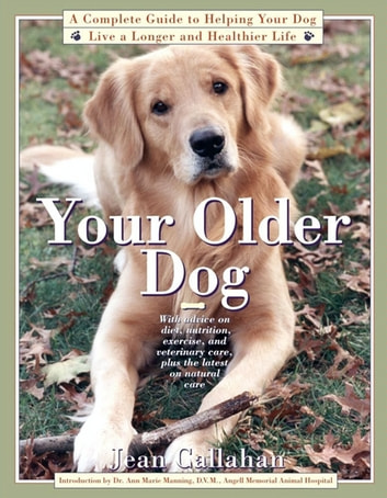 Your Older Dog - A Complete Guide to Helping Your Dog Live a Longer ebook by Jean Callahan