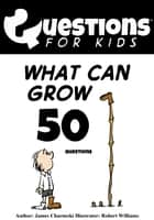 Questions 4 Kids (What can grow) ebook by James Charneski