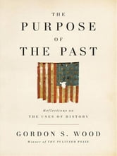 The Purpose of the Past - Reflections on the Uses of History ebook by Gordon S. Wood