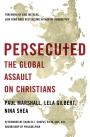 Persecuted - The Global Assault on Christians ebook by Paul Marshall