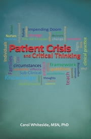 Patient Crisis and Critical Thinking ebook by Carol Whiteside, MSN, PhD