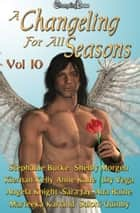 A Changeling For All Seasons Vol. 10 ebook by Angela Knight, Ana Raine, Anne Kane,...