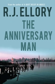 The Anniversary Man - A Novel ebook by R.J. Ellory