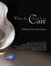When the Focus Is on Care: Palliative Care and Cancer ebook by Kathleen Foley,John Seffrin