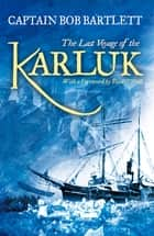 The Last Voyage of the Karluk ebook by Captain Robert A. Bartlett