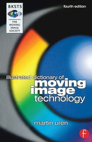 BKSTS Illustrated Dictionary of Moving Image Technology ebook by Martin Uren