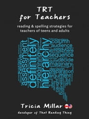 TRT for Teachers (US/CAN) - Reading and Spelling Strategies for Teachers of Teens and Adults ebook by Tricia Millar