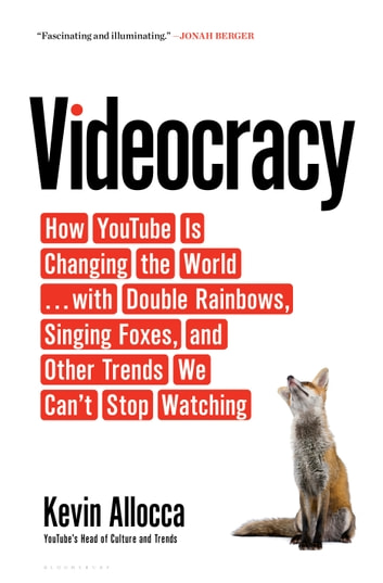 Videocracy - How YouTube Is Changing the World . . . with Double Rainbows, Singing Foxes, and Other Trends We Can't Stop Watching ebook by Mr. Kevin Allocca