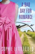 A Bad Day for Romance ebook by Sophie Littlefield