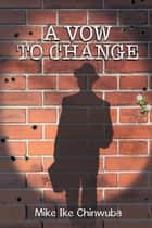 A Vow to Change ebook by Mike Ike Chinwuba