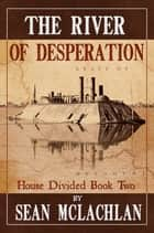 The River of Desperation ebook by Sean McLachlan