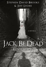 Jack Be Dead: Revelation - Jack Be Dead, #1 ebook by Jeff Lyons,Stephen David Brooks