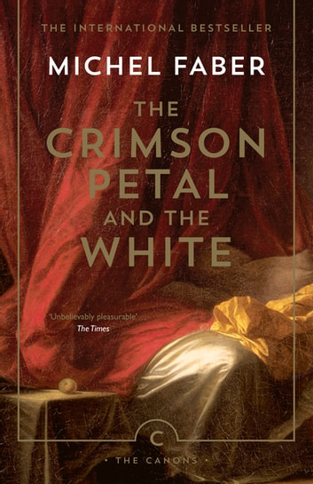 The Crimson Petal And The White ebook by Michel Faber