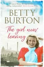 The Girl Now Leaving ebook by Betty Burton