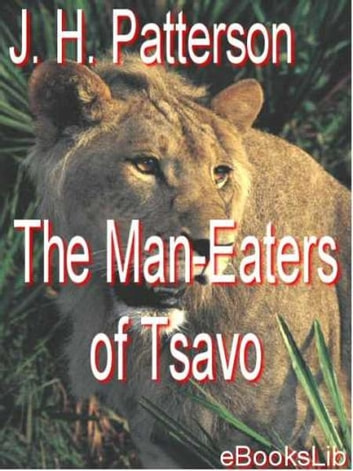 The Man-Eaters of Tsavo ebook by J. H. Patterson