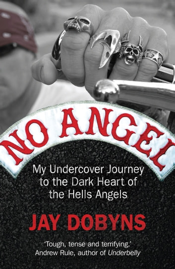 No Angel: My Undercover Journey to the Dark Heart of the Hells Angels - My Undercover Journey to the Dark Heart of the Hells Angels ebook by Jay Dobyns,Nils Johnson-Shelton