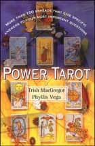 Power Tarot - More Than 100 Spreads That Give Specific Answers to Your Most Important Question ebook by Trish Macgregor, Phyllis Vega
