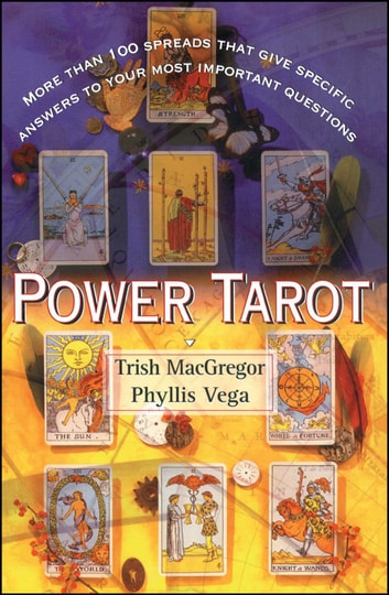 Power Tarot - More Than 100 Spreads That Give Specific Answers to Your Most Important Question ebook by Trish Macgregor,Phyllis Vega