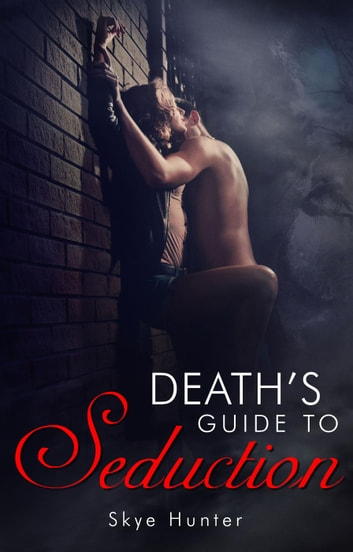 Death's Guide To Seduction ebook by Skye Hunter