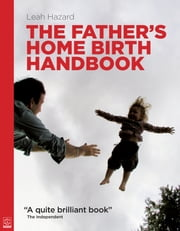 The Father's Home Birth Handbook ebook by Leah Hazard