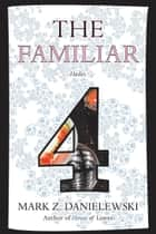 The Familiar, Volume 4 - Hades ebook by Mark Z. Danielewski