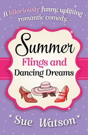 Summer Flings and Dancing Dreams - A hilariously funny, uplifting romantic comedy ebook by Sue Watson