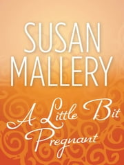A Little Bit Pregnant (Reader's Ring, Book 5) eBook by Susan Mallery