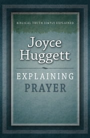Explaining Prayer ebook by Joyce Huggett