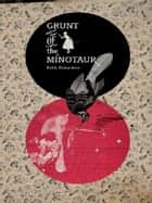 Grunt of the Minotaur ebook by