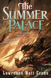 The Summer Palace - Volume Three of the Annals of the Chosen ebook by Lawrence Watt-Evans