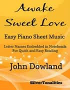 Awake Sweet Love Easy Piano Sheet Music ebook by SilverTonalities