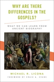 Why Are There Differences in the Gospels? - What We Can Learn from Ancient Biography ebook by Michael R. Licona, Craig A. Evans