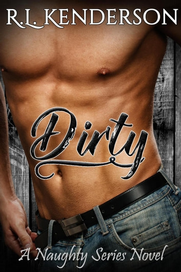 Dirty - Naughty, #2 ebook by R.L. Kenderson