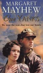 Our Yanks ebook by Margaret Mayhew