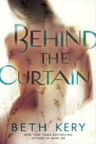 Behind the Curtain ebook by Beth Kery