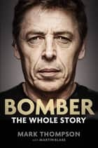 Bomber: The Whole Story - The Whole Story ebook by Mark Thompson