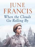 When the Clouds Go Rolling By ebook by June Francis