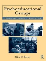 Psychoeducational Groups: Process and Practice ebook by Brown, Nina W.