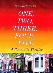 One, Two, Three, Four, Five: A Romantic Thriller ebook by Bobbie Robins