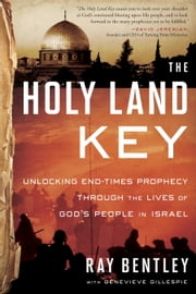 The Holy Land Key - Unlocking End-Times Prophecy Through the Lives of God's People in Israel ebook by Ray Bentley,Genevieve Gillespie