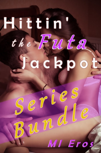 Hittin' the Futa Jackpot (Series Bundle) ebook by MI Eros