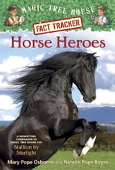 Magic Tree House Fact Tracker #27: Horse Heroes - A Nonfiction Companion to Magic Tree House #49: Stallion by Starlight ebook by Mary Pope Osborne,Natalie Pope Boyce