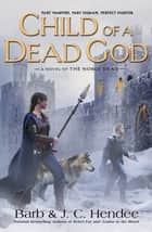 Child of a Dead God ebook by Barb Hendee,J.C. Hendee