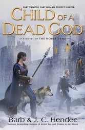 Child of a Dead God - A Novel of the Noble Dead ebook by Barb Hendee,J.C. Hendee