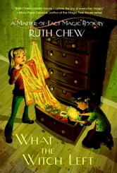 A Matter-of-Fact Magic Book: What the Witch Left ebook by Ruth Chew