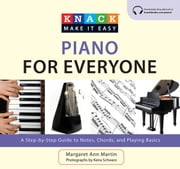 Knack Piano for Everyone - A Step-by-Step Guide to Notes, Chords, and Playing Basics ebook by Keira Schwarz,Margaret Ann Martin