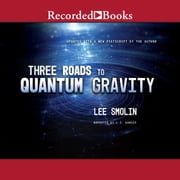 Three Roads to Quantum Gravity audiobook by Lee Smolin