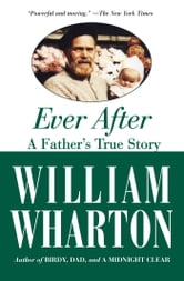 Ever After - A Father's True Story ebook by William Wharton