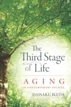 The Third Stage of Life - Aging in Contemporary Society ebook by Daisaku Ikeda